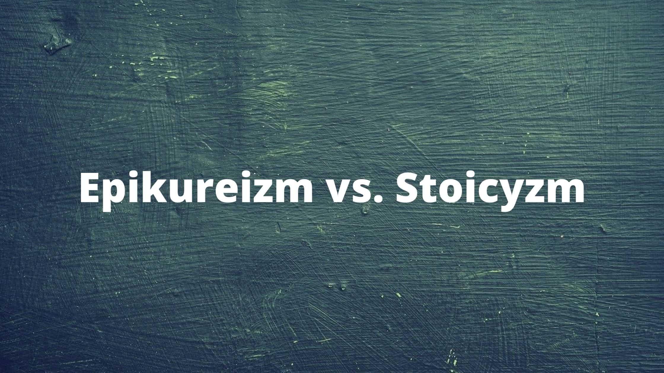 Epikureizm, a stoicyzm - podobieństwa i różnice