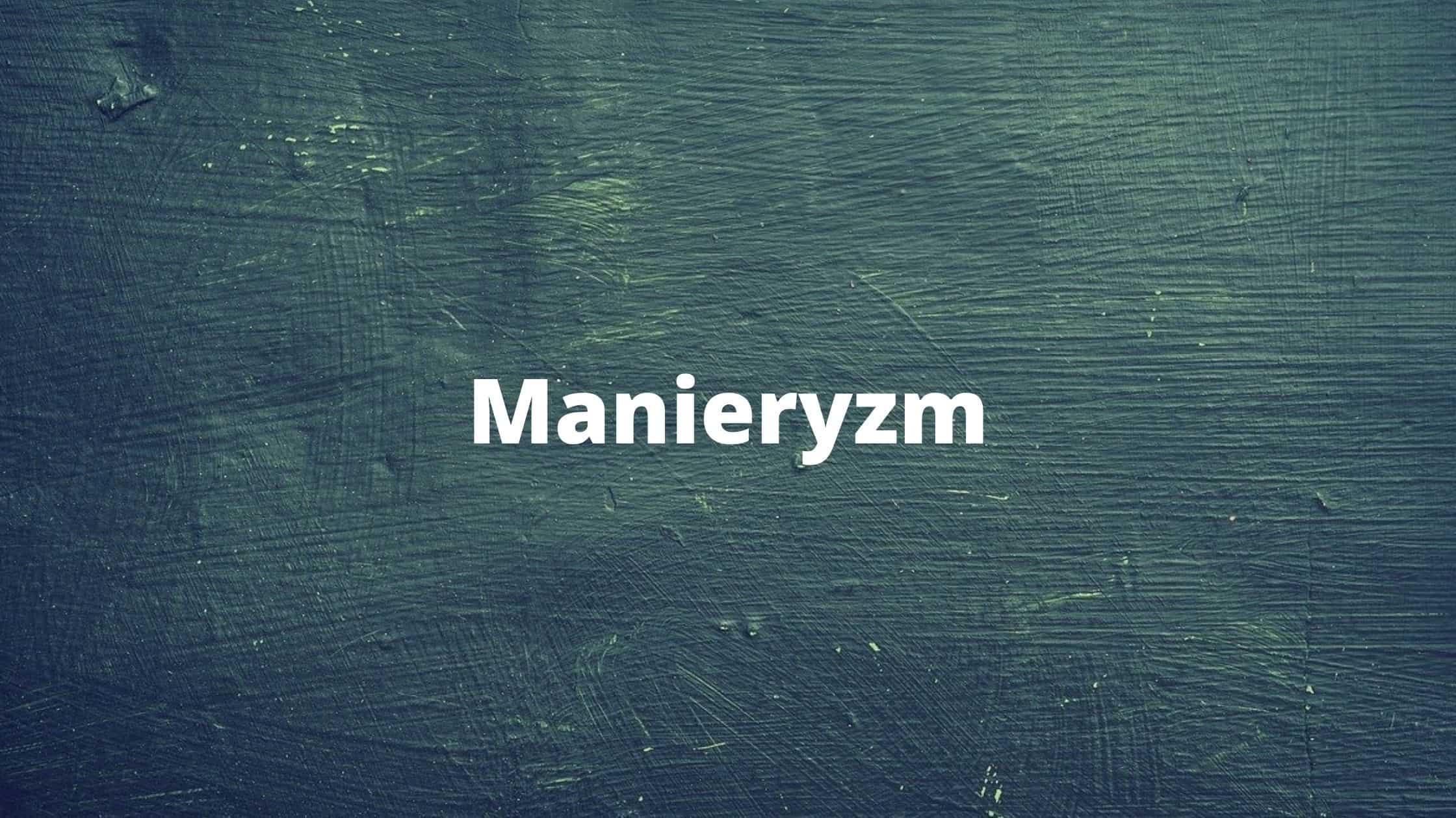 Manieryzm - definicja, cechy, przykłady